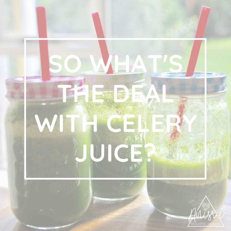 So What's the Deal with Celery Juice? • Anissa Holistic Health